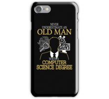 Never Underestimate An Old Man With A Computer Science Degree T-shirts iPhone Case/Skin