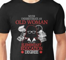 Never Underestimate An Old Woman With An Elementary Education Degree T-shirts Unisex T-Shirt
