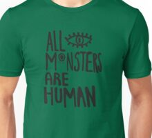 All Monsters Are Human Being  Unisex T-Shirt