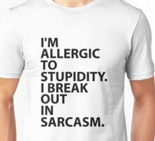 I'm Allergic To Stupidity. Unisex T-Shirt