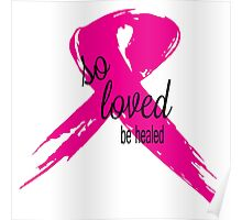 So Loved Be Healed Breast Cancer Awareness Poster