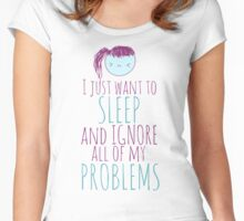 i just want to SLEEP and ignore all of my problems Women's Fitted Scoop T-Shirt