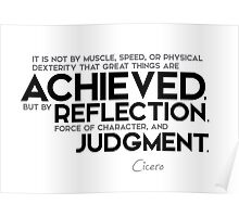 great things are achieved by reflection, judgment - cicero Poster