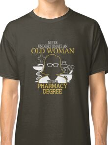 Never Underestimate An Old Woman With A Pharmacy Degree T-shirts Classic T-Shirt