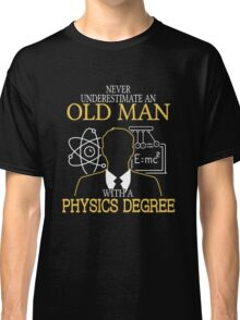 Never Underestimate An Old Man With A Physics Degree T-shirts Classic T-Shirt