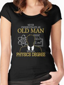 Never Underestimate An Old Man With A Physics Degree T-shirts Women's Fitted Scoop T-Shirt