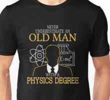 Never Underestimate An Old Man With A Physics Degree T-shirts Unisex T-Shirt