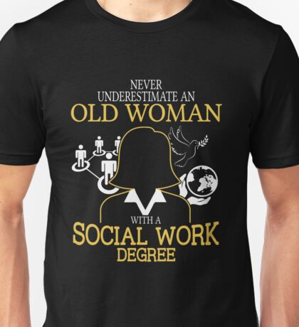 Never Underestimate An Old Woman With A Social Work Degree T-shirts Unisex T-Shirt