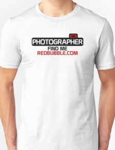 Photographer. Find Me. On Redbubble.com Unisex T-Shirt