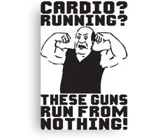 Cardio? Running? These Guns Run From Nothing! Canvas Print