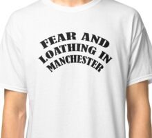 Fear and Loathing in Manchester Classic T-Shirt