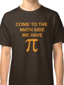 Come To The Math Side We Have Pi, Awesome Witty Geek Saying T-Shirt Classic T-Shirt