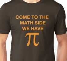 Come To The Math Side We Have Pi, Awesome Witty Geek Saying T-Shirt Unisex T-Shirt