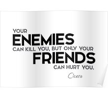 only your friends can hurt you - cicero Poster