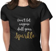 Don't Let Anyone Dull Your Sparkle - Quote  Womens Fitted T-Shirt