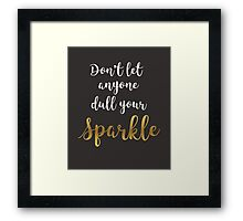 Don't Let Anyone Dull Your Sparkle - Quote  Framed Print