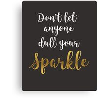 Don't Let Anyone Dull Your Sparkle - Quote  Canvas Print