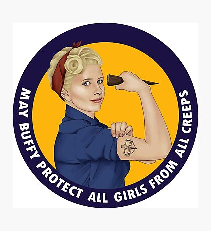 Buffy, the riveter. MAY BUFFY PROTECT YOU Photographic Print