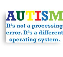 Autism, It's Not A Processing Error. It's A Different Operating System. Canvas Print