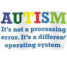 Autism, It's Not A Processing Error. It's A Different Operating System. Poster