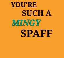 You're Such A Mingy Spaff Unisex T-Shirt