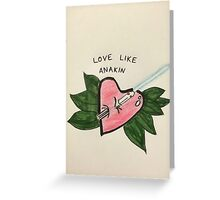 Love Like Anakin Greeting Card