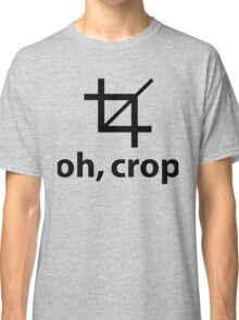 Oh Crop. Awesome Photoshop Pun.  Classic T-Shirt
