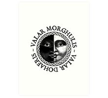 Valar Morghulis, Valar Dohaeris Art Print