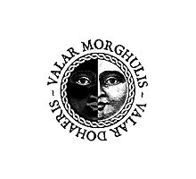 Valar Morghulis, Valar Dohaeris Photographic Print