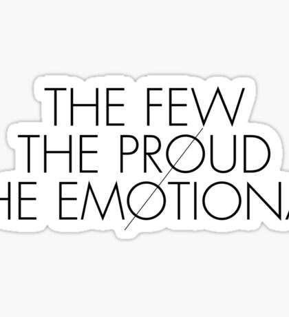 The few, the proud, the emotional Sticker