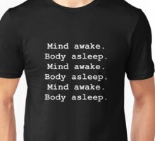 Mind awake. Body Asleep. - Mr. Robot Unisex T-Shirt
