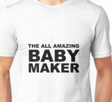 The All Amazing Baby Maker Unisex T-Shirt