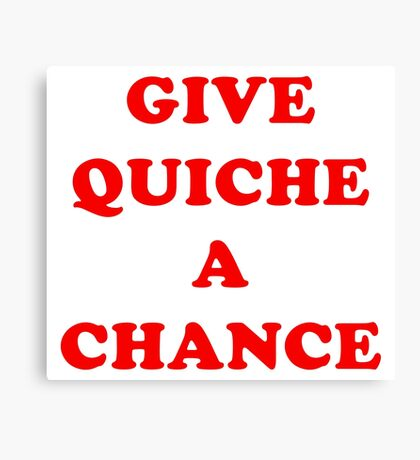 All We Are Saying Is Give Quiche A Chance Canvas Print