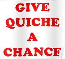 All We Are Saying Is Give Quiche A Chance Poster