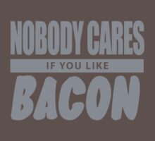 Nobody Cares If You Like Bacon by HunterHowells