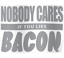 Nobody Cares If You Like Bacon Poster