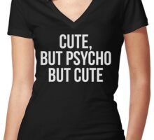 Cute, But Psycho. But Cute. Women's Fitted V-Neck T-Shirt