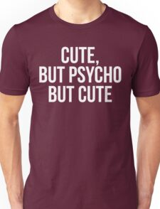 Cute, But Psycho. But Cute. Unisex T-Shirt