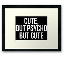 Cute, But Psycho. But Cute. Framed Print