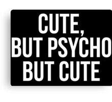 Cute, But Psycho. But Cute. Canvas Print