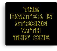 'The Banter Is Strong With This One' Canvas Print