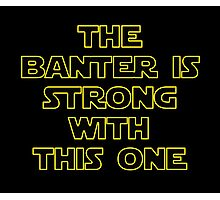 'The Banter Is Strong With This One' Photographic Print