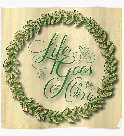 Life goes on.rustic,vintage,beige,grunge,typography,cool text,shabby chic,elegant,chic Poster
