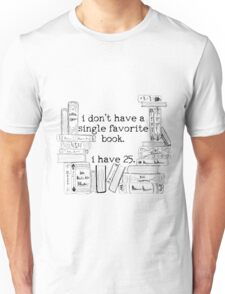 I don't have a single favorite book. Unisex T-Shirt