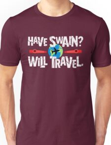 Have Swain? Will Travel Unisex T-Shirt