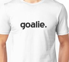 Goalie. Unisex T-Shirt