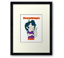 Everything's Fine Framed Print