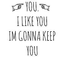 YOU. I LIKE YOU. Photographic Print