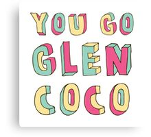 You Go, Glen Coco! Canvas Print