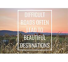 Difficcult Roads Often Lead to Beautiful Destinations Photographic Print